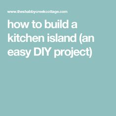 how to build a kitchen island (an easy DIY project)