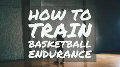 How To Train Basketball Endurance Endurance Training, Basketball Drills, Basketball Workouts, Endurance Workout