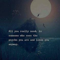 All you really need is someone who sees the psycho you are.. via (http://ift.tt/2IqMCAl)