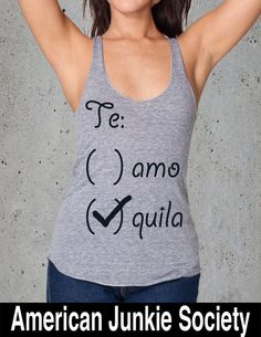 Te amo TEQUILA shirt Funny Shirts Instagram T by AmericanJunkieSoc