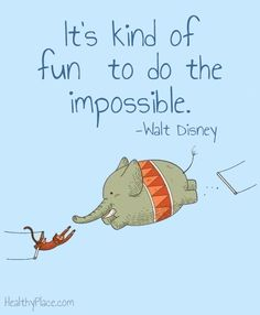 Positive quote: It's kind of fun to do the impossible. www.HealthyPlace.com