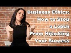 Business Ethics: How to Stop a Leech From Hijacking Your Success - Great business and life advice.