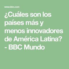 ¿Cuáles son los países más y menos innovadores de América Latina? - BBC Mundo