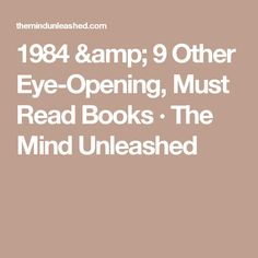 1984 & 9 Other Eye-Opening, Must Read Books · The Mind Unleashed