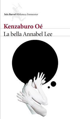 La bella Annabel Lee / Kenzaburo Oé ; traducción del japonés por Terao Ryukichi, con la colaboración de Ednodio Quintero http://fama.us.es/record=b2741523~S5*spi