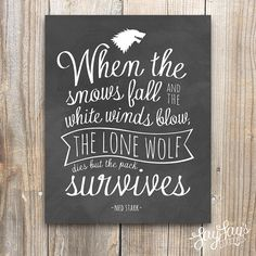 """This Game of Thrones Ned Stark Typographic Quote is great for any Game of Thrones fans. When the snows fall and the white winds blow, the lone wolf dies but the pack survives. - Ned Stark Size: 8""""x10"""" Digitial Download includes two high-res PDFs: (1) white background / black text (1)"""