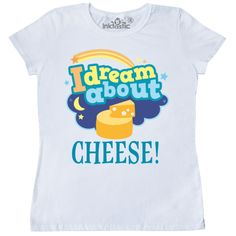 84b6596be36 Funny Dreaming about cheese Women s T-Shirt outfit.  13.99  www.virtuosodesigner.com
