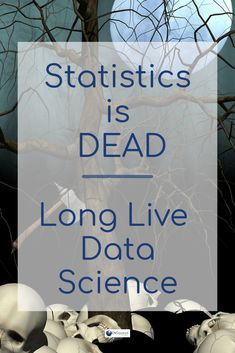 Statistics is Dead – Long Live Data Science...