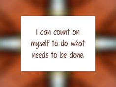 """Daily Affirmation for July 9, 2014  #affirmation  #inspiration - """"I can count on myself to do what needs to be done."""""""