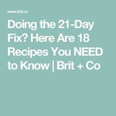 Doing the 21-Day Fix? Here Are 18 Recipes You NEED to Know | Brit + Co