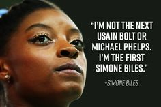 """I'm not the next Usain Bolt or Michael Phelps. I'm the first Simone Biles.""- Simone Biles"
