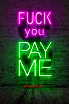 FUCK you, PAY ME Green & Purple Neon Sign Print WHAT YOU SEE This is an iconic quote can be seen or heard in numerous amounts of movies, tv shows, pictures, and magazines. I chose to create the sign on a dollar sign wall frame to make sure the viewer knew I was referring to money,