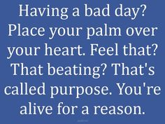 everyone should know this!! you are alive for a purpose and your destiny can't live without you!