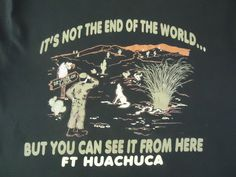 Not the End of the World But You Can See it From Fort Huachuca  Men's T-Shirt XL #soffe #GraphicTee