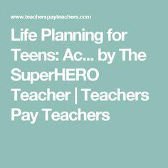 Life Planning for Teens: Ac... by The SuperHERO Teacher | Teachers Pay Teachers