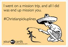 Christian Pickup Lines! PLEASE USE THIS ON ME. Freaking please.