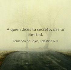 A quien dices tu secreto, das tu libertad.