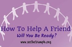 Domestic Violence Awareness Month Series from #SeetheTriumph: How to Help a friend: Will you Be Ready?