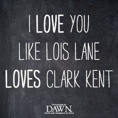 Love quote and saying Image Description i love you like lois lane loves clark kent Superman And Lois Lane, My Superman, Superman Quotes, Clark Kent, L Love You, My Love, Wedding Quotes To A Friend, Wedding Etiquette, My Guy
