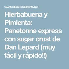 Hierbabuena y Pimienta: Panetonne express con sugar crust de Dan Lepard (muy fácil y rápido!!)