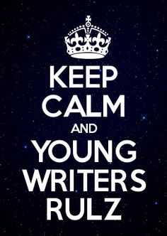 KEEP CALM AND YOUNG WRITERS RULZ