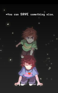 Chara and Frisk - I actually like the idea that maybe in the Pacifist route Chara was still there watching or something.