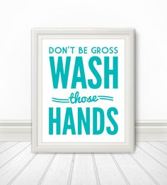 Don't Be Gross Wash Your Hands Wash Your Hands by BentonParkPrints, $12.00