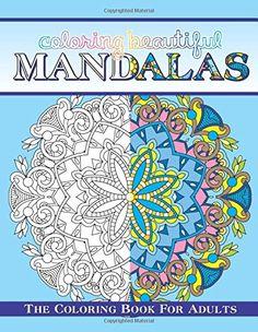 Coloring Beautiful Mandalas The Book For Adults Sacred Mandala Designs And Patterns Books