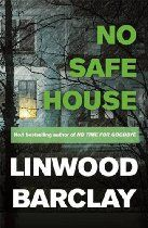 No Safe House By Linwood Barclay -Seven years ago, Terry Archer and his family experienced a horrific ordeal that nearly cost them their lives. Today, the echoes of that fateful night are still audible. Terry's wife, Cynthia, is living separate from her husband and daughter after her own personal demons threatened to ruin her relationship with them permanently. Their daughter, Grace, is rebelling against her parents' seemingly needless overprotection.
