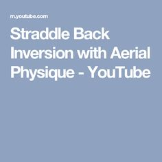 Straddle Back Inversion with Aerial Physique - YouTube