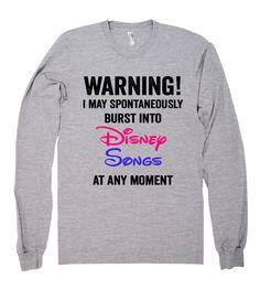I may spontaneously burst into Disney Songs at any moment shirt