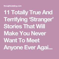 11 Totally True And Terrifying 'Stranger' Stories That Will Make You Never Want To Meet Anyone Ever Again | Thought Catalog