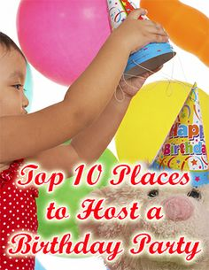 Top 10 Places to Host a Birthday Party