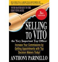 Selling To VITO: Get to the Top. Get to the Point. Get to the Sale by Anthony Parinello