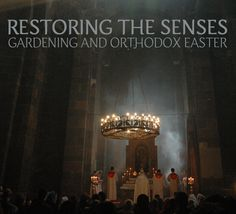 Vigen Guroian — Restoring the Senses: Gardening and Orthodox Easter | On Being