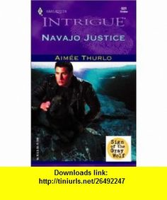 Navajo Justice  (Sign Of The Gray Wolf) (Harlequin Intrigue) (9780373226818) Aimee Thurlo , ISBN-10: 0373226810  , ISBN-13: 978-0373226818 ,  , tutorials , pdf , ebook , torrent , downloads , rapidshare , filesonic , hotfile , megaupload , fileserve