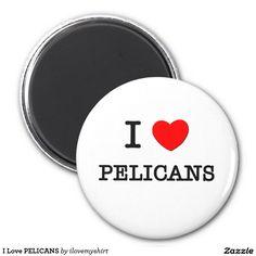 I Love PELICANS 2 Inch Round Magnet