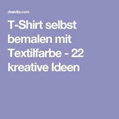 T-Shirt selbst bemalen mit Textilfarbe - 22 kreative Ideen
