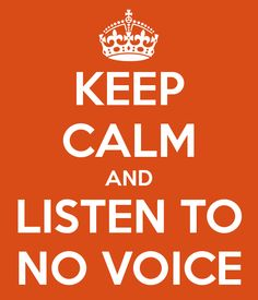 Keep Calm and listen to no voice