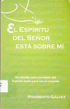 231.3 / G182 El espíritu del Señor está sobre mí : breve estudio sobre la misión del Espíritu Santo para con el creyente / Rigoberto Gálvez