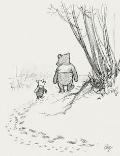"""""""Did you ever stop to think, and forget to start again?"""" Pooh and Piglet by EH Shepard E. H. Shepard's gift was for illustrations that capture the perfect tone for children: seriously good natured and forcefully innocent"""
