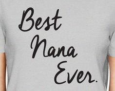 Best Nana Ever Shirt Funny T Shirt Tee Men Women Ladies Mommom Granny Nana Great Grandmother Nonna Mama Christmas Gift IDea for Grandma
