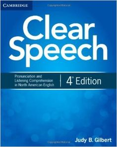 Clear speech : pronunciation and listening comprehension in North American English : [student's book] / Judy B. Gilbert - New York : Cambridge University Press, cop. 2012