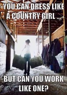 """Half the """"country girls"""" can't even lift a bale of hay. all y'all are damnn funny to watch though. Real Country Girls, Country Girl Life, Country Girl Quotes, Cute N Country, Girl Sayings, Southern Quotes, Country Music, Country Girl Problems, Farm Girl Quotes"""