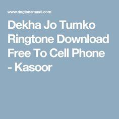 Dekha Jo Tumko Ringtone Download Free To Cell Phone - Kasoor