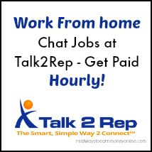 Work from home chat jobs at Talk2Rep - they are now paying hourly.