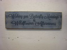 Rustic Sign Wishing You Butterfly Mornings & Wildflower Afternoons by ExpressionsNmore, $29.95