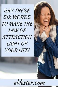 Say these six words to make the law of attraction light up your life - Ed Lester Manifestation Law Of Attraction, Law Of Attraction Affirmations, Manifestation Journal, Secret Law Of Attraction, Law Of Attraction Quotes, Mantra, Six Words, Manifesting Money, Light Of Life