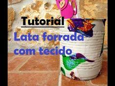 Tutorial decoração - Lata forrada com tecido - YouTube