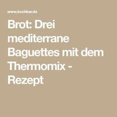 Brot: Drei mediterrane Baguettes mit dem Thermomix - Rezept